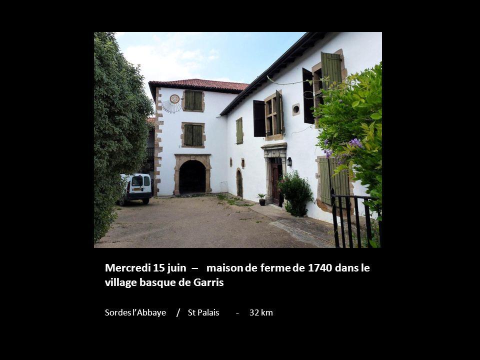 Mercredi 15 juin – maison de ferme de 1740 dans le village basque de Garris Sordes lAbbaye / St Palais - 32 km