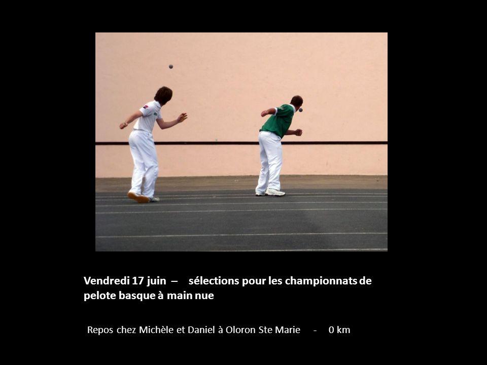 Vendredi 17 juin – sélections pour les championnats de pelote basque à main nue Repos chez Michèle et Daniel à Oloron Ste Marie - 0 km