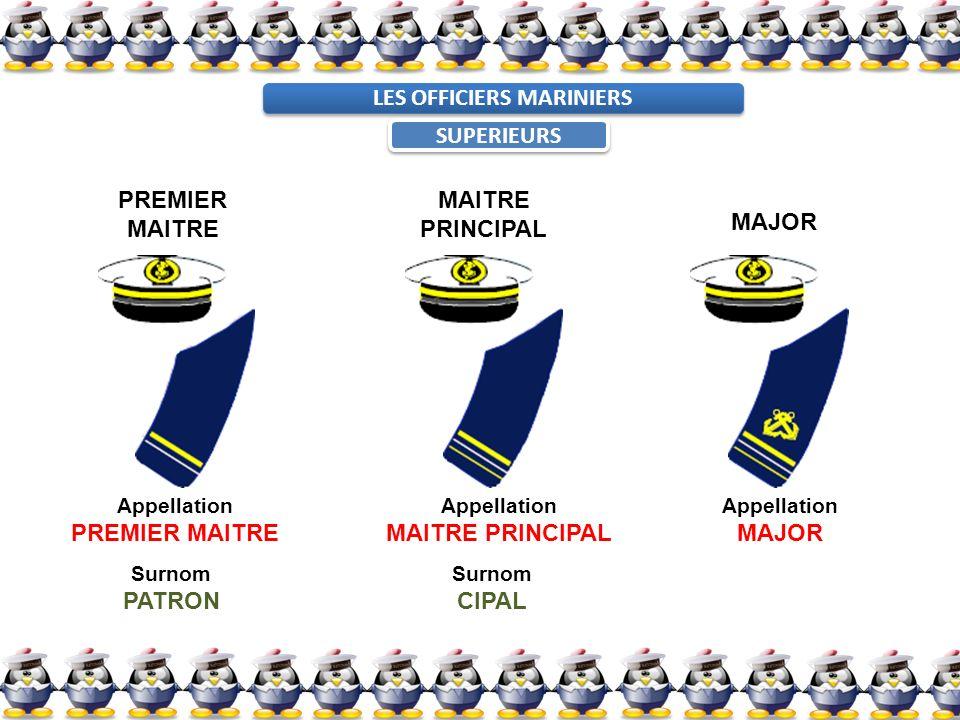 LES OFFICIERS MARINIERS SUPERIEURS PREMIER MAITRE MAITRE PRINCIPAL MAJOR Appellation PREMIER MAITRE Appellation MAITRE PRINCIPAL Appellation MAJOR Sur
