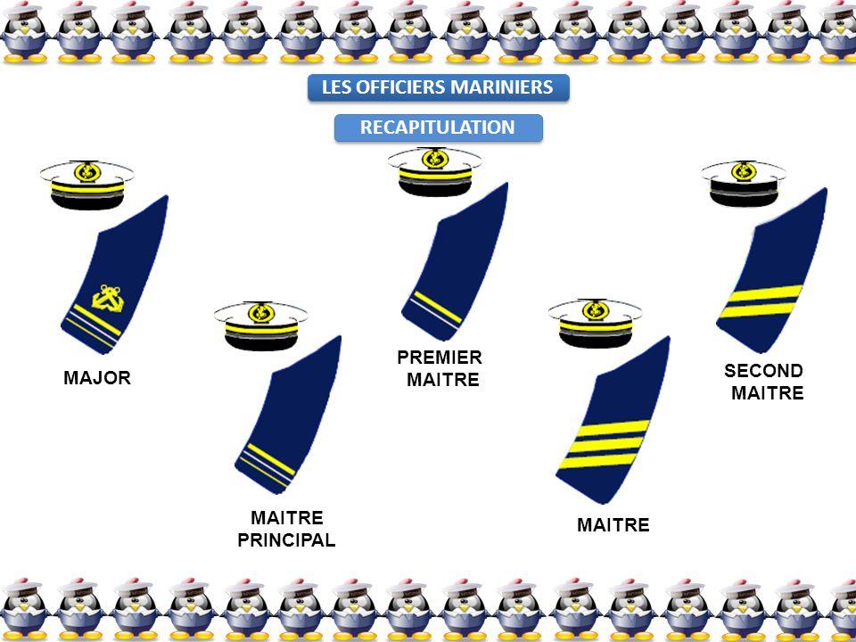 LES OFFICIERS MARINIERS RECAPITULATION MAJOR MAITRE PRINCIPAL PREMIER MAITRE SECOND MAITRE