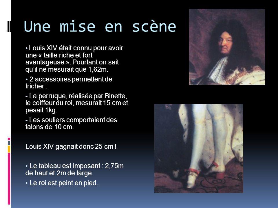 Une mise en scène Louis XIV était connu pour avoir une « taille riche et fort avantageuse ». Pourtant on sait quil ne mesurait que 1,62m. 2 accessoire