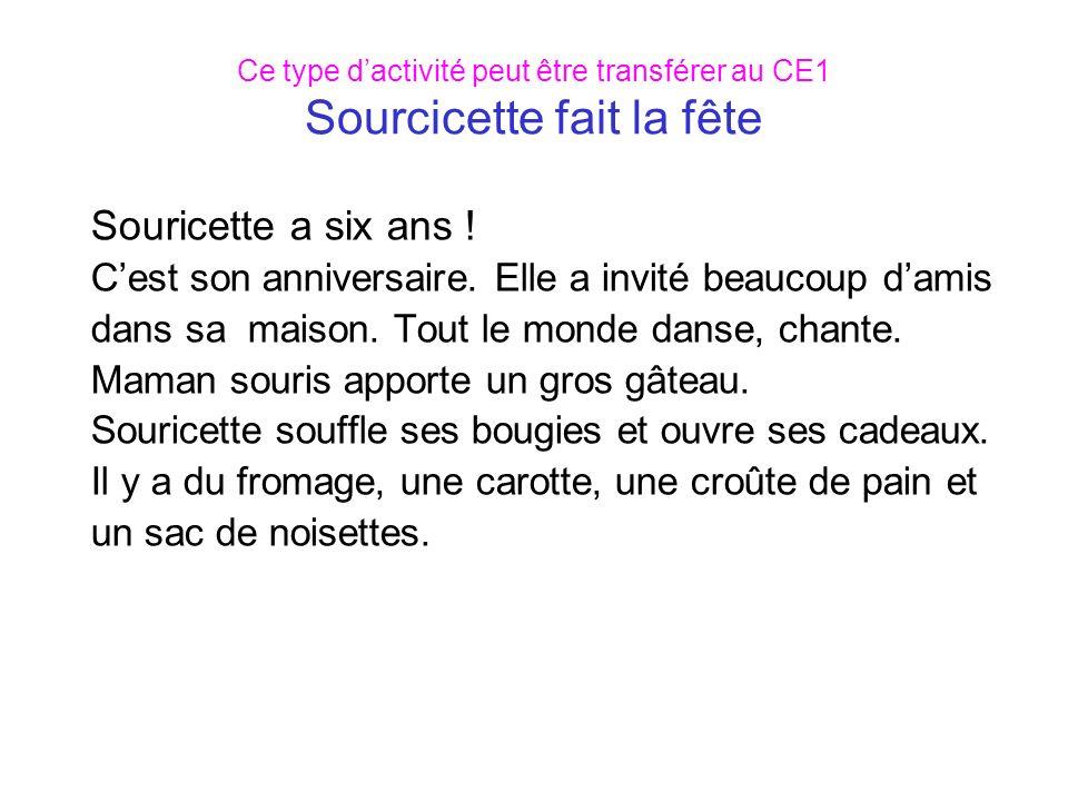 Ce type dactivité peut être transférer au CE1 Sourcicette fait la fête Souricette a six ans .