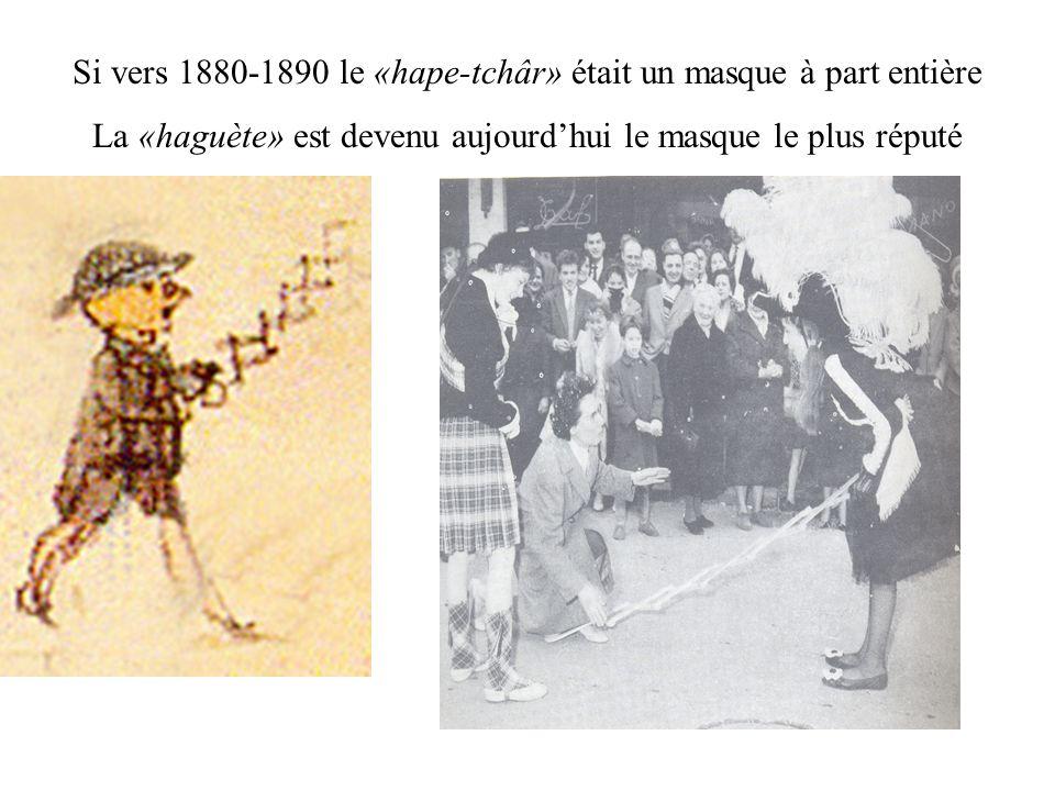 Si vers 1880-1890 le «hape-tchâr» était un masque à part entière La «haguète» est devenu aujourdhui le masque le plus réputé