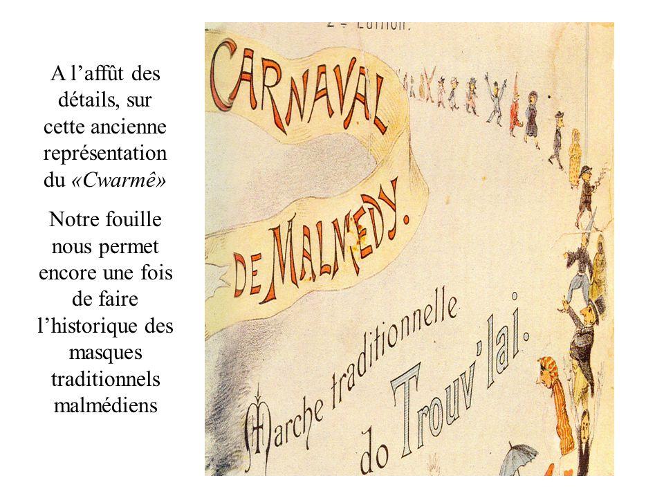 A laffût des détails, sur cette ancienne représentation du «Cwarmê» Notre fouille nous permet encore une fois de faire lhistorique des masques traditionnels malmédiens
