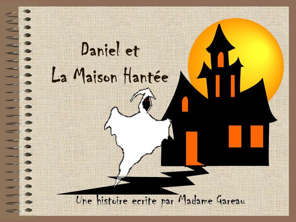 Daniel et La Maison Hantée Une histoire ecrite par Madame Gareau