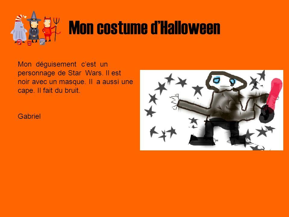 Mon costume dHalloween Mon déguisement cest un personnage de Star Wars. Il est noir avec un masque. Il a aussi une cape. Il fait du bruit. Gabriel ot