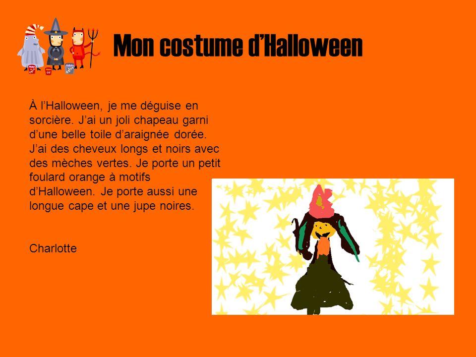 Mon costume dHalloween À lHalloween, je me déguise en sorcière. Jai un joli chapeau garni dune belle toile daraignée dorée. Jai des cheveux longs et n
