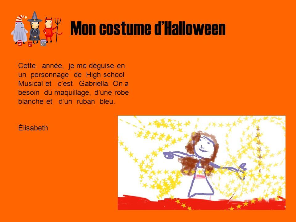 Mon costume dHalloween Cette année, je me déguise en un personnage de High school Musical et cest Gabriella. On a besoin du maquillage, dune robe blan