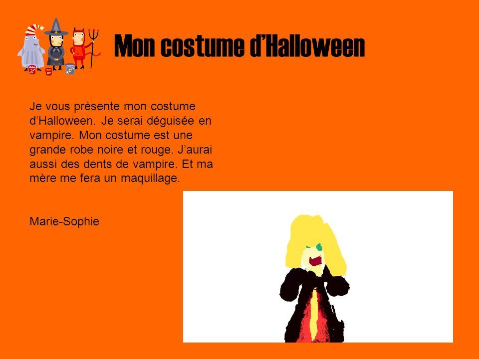 Mon costume dHalloween Je vous présente mon costume dHalloween. Je serai déguisée en vampire. Mon costume est une grande robe noire et rouge. Jaurai a