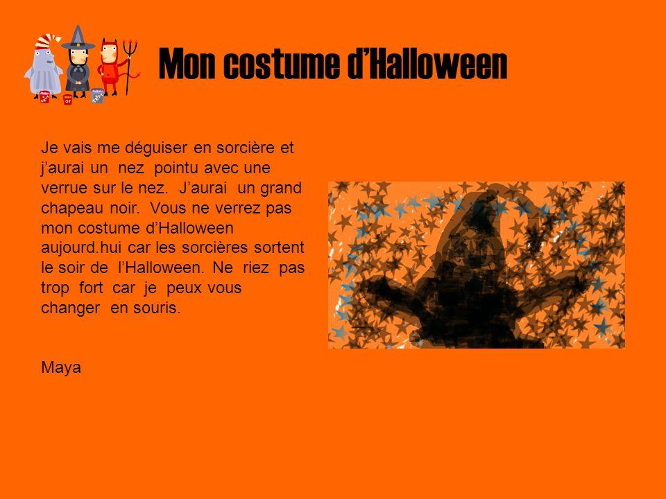 Mon costume dHalloween Je vais me déguiser en sorcière et jaurai un nez pointu avec une verrue sur le nez. Jaurai un grand chapeau noir. Vous ne verre