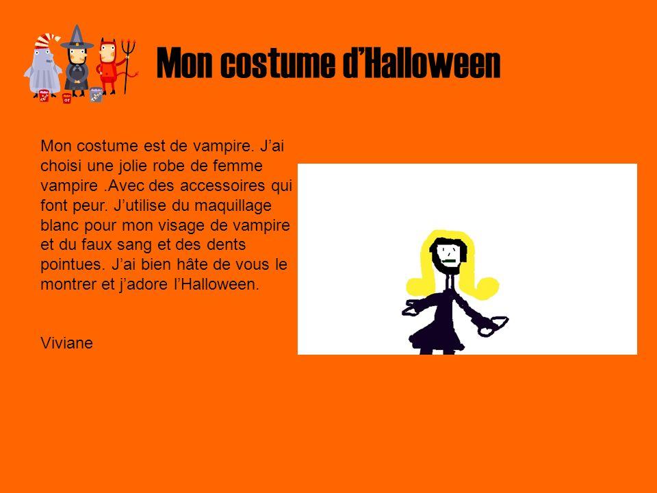Mon costume dHalloween Mon costume est de vampire. Jai choisi une jolie robe de femme vampire.Avec des accessoires qui font peur. Jutilise du maquilla
