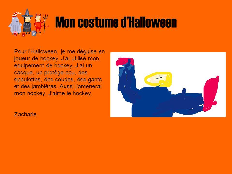 Mon costume dHalloween Pour lHalloween, je me déguise en joueur de hockey. Jai utilisé mon équipement de hockey. Jai un casque, un protège-cou, des ép
