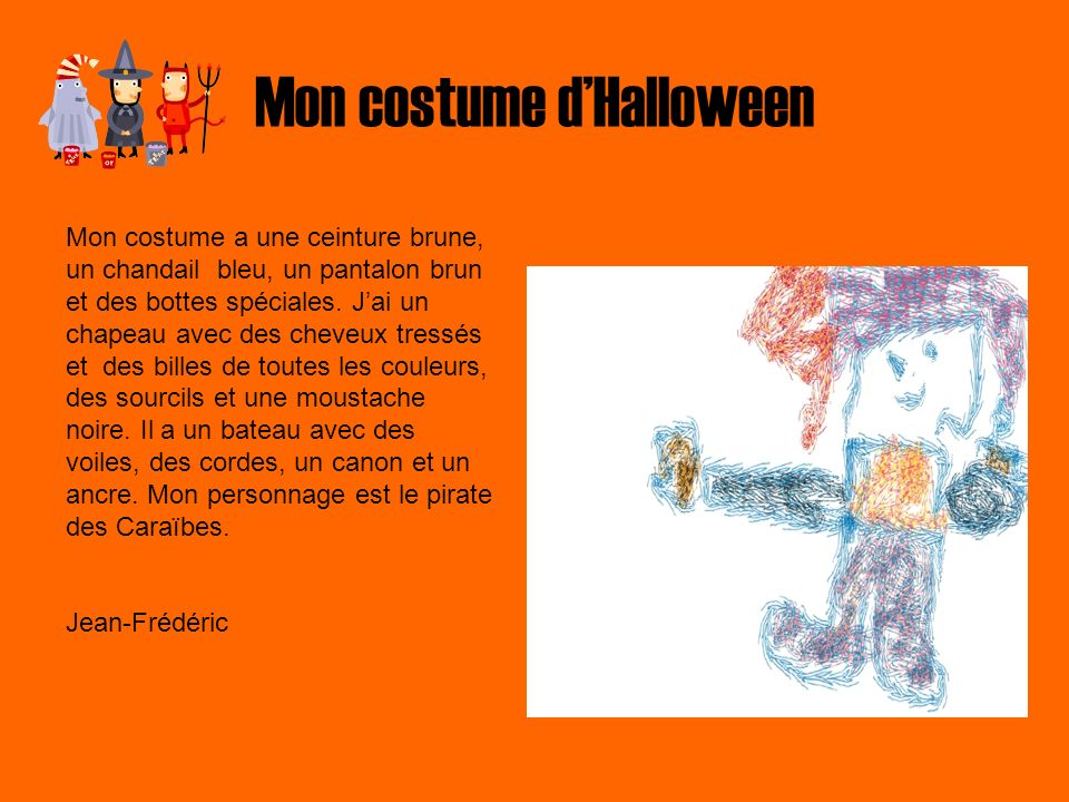 Mon costume dHalloween Mon costume a une ceinture brune, un chandail bleu, un pantalon brun et des bottes spéciales. Jai un chapeau avec des cheveux t