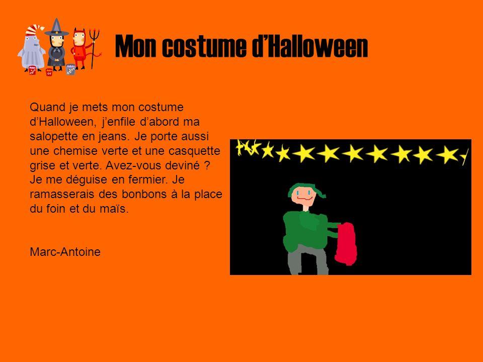 Mon costume dHalloween Quand je mets mon costume dHalloween, jenfile dabord ma salopette en jeans. Je porte aussi une chemise verte et une casquette g