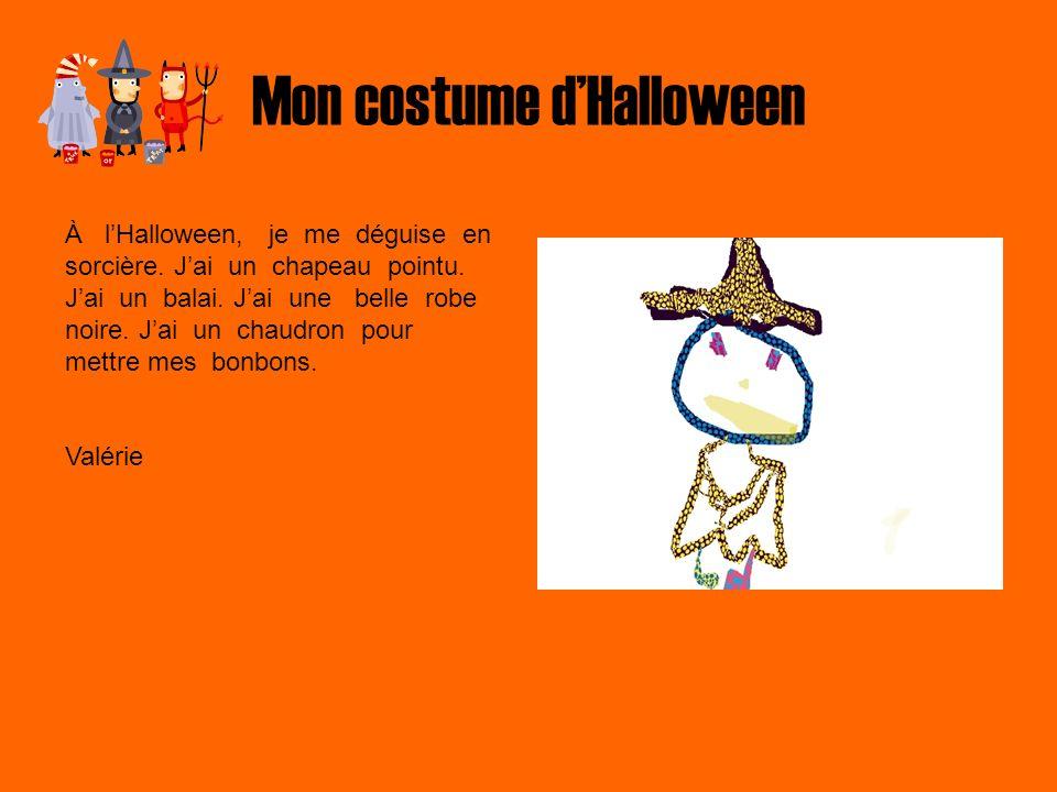 Mon costume dHalloween À lHalloween, je me déguise en sorcière. Jai un chapeau pointu. Jai un balai. Jai une belle robe noire. Jai un chaudron pour me