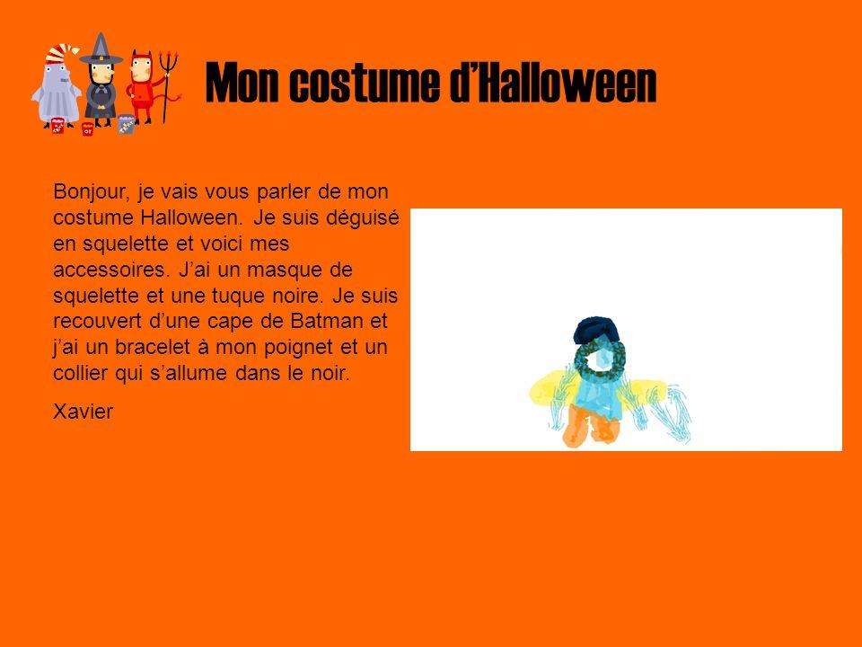 Mon costume dHalloween Bonjour, je vais vous parler de mon costume Halloween. Je suis déguisé en squelette et voici mes accessoires. Jai un masque de