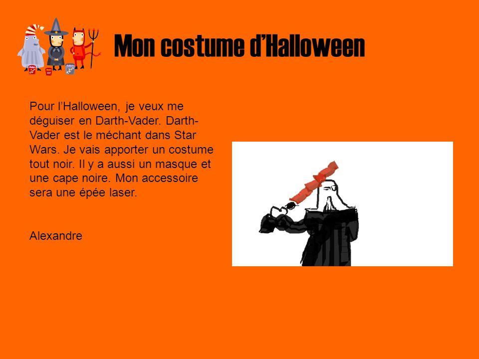 Mon costume dHalloween Pour lHalloween, je veux me déguiser en Darth-Vader. Darth- Vader est le méchant dans Star Wars. Je vais apporter un costume to