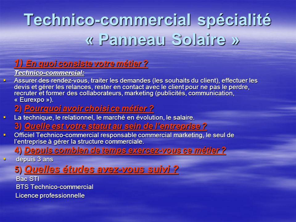 Technico-commercial spécialité « Panneau Solaire » 1) En quoi consiste votre métier ? 1) En quoi consiste votre métier ? Technico-commercial: Technico