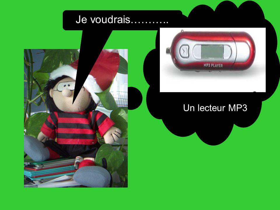 Je voudrais……….. Un lecteur MP3