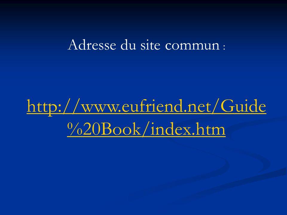 Adresse du site commun : http://www.eufriend.net/Guide %20Book/index.htm