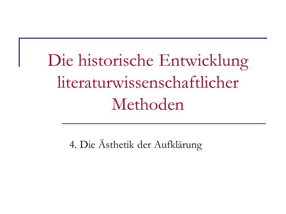 Die historische Entwicklung literaturwissenschaftlicher Methoden 4. Die Ästhetik der Aufklärung