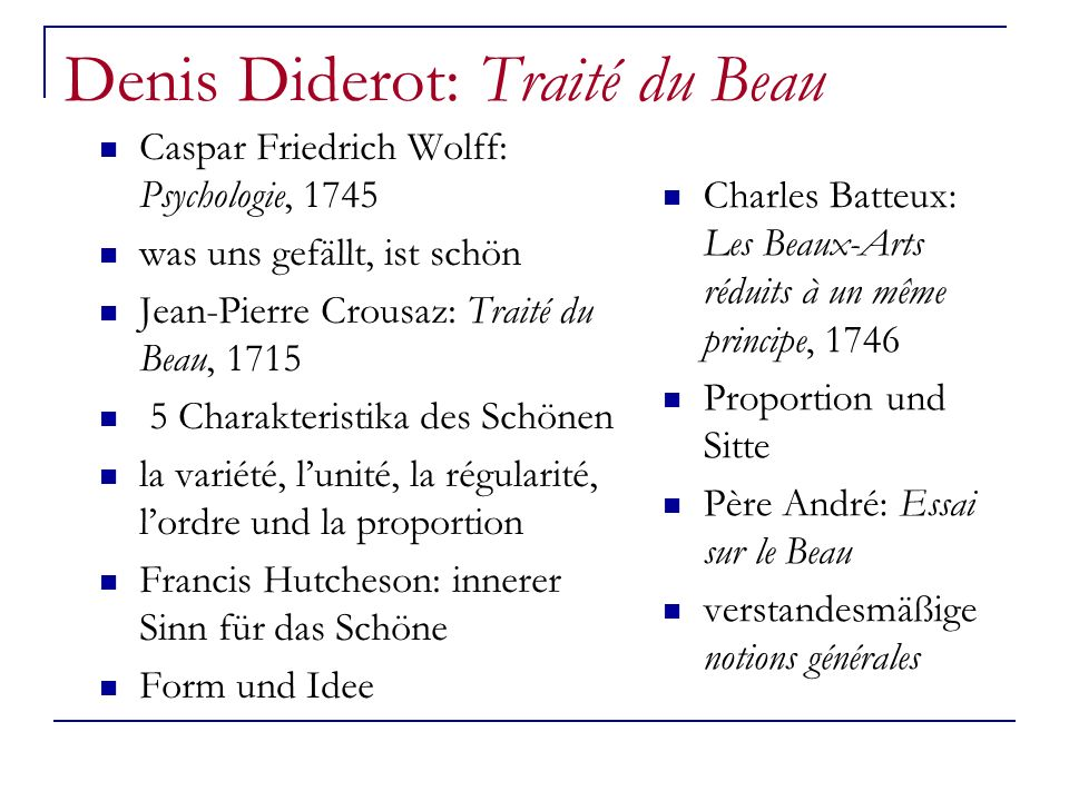 Denis Diderot: Traité du Beau Caspar Friedrich Wolff: Psychologie, 1745 was uns gefällt, ist schön Jean-Pierre Crousaz: Traité du Beau, 1715 5 Charakt