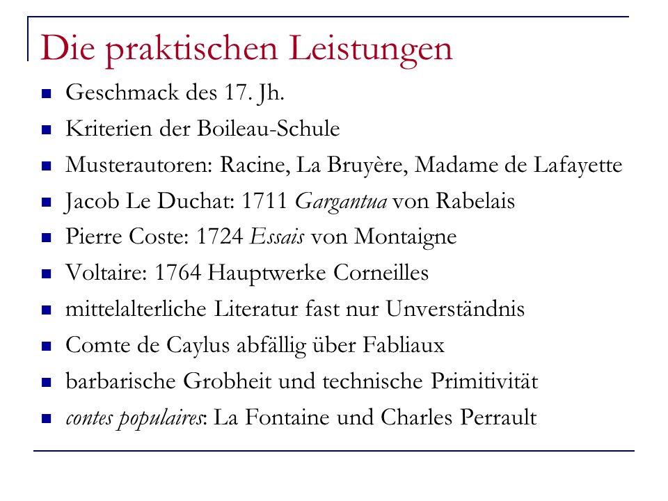 Die praktischen Leistungen Geschmack des 17. Jh. Kriterien der Boileau-Schule Musterautoren: Racine, La Bruyère, Madame de Lafayette Jacob Le Duchat: