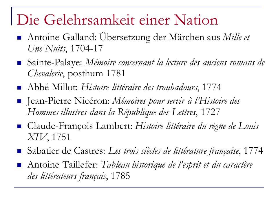 Die Gelehrsamkeit einer Nation Antoine Galland: Übersetzung der Märchen aus Mille et Une Nuits, 1704-17 Sainte-Palaye: Mémoire concernant la lecture d