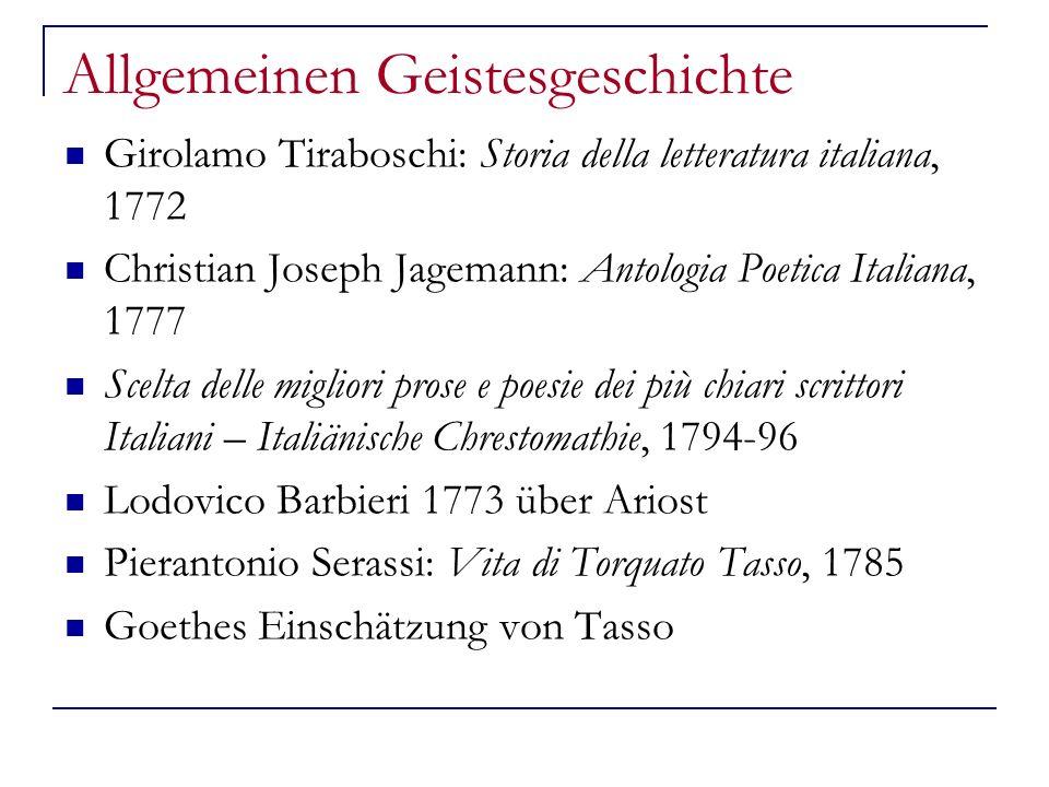 Allgemeinen Geistesgeschichte Girolamo Tiraboschi: Storia della letteratura italiana, 1772 Christian Joseph Jagemann: Antologia Poetica Italiana, 1777