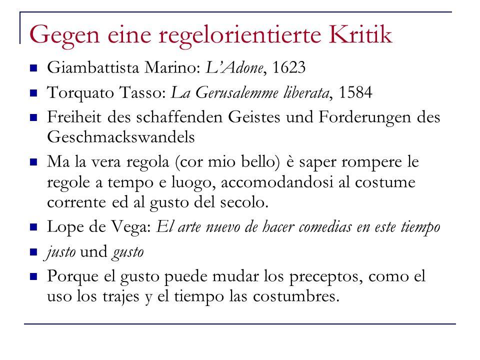 Gegen eine regelorientierte Kritik Giambattista Marino: LAdone, 1623 Torquato Tasso: La Gerusalemme liberata, 1584 Freiheit des schaffenden Geistes un