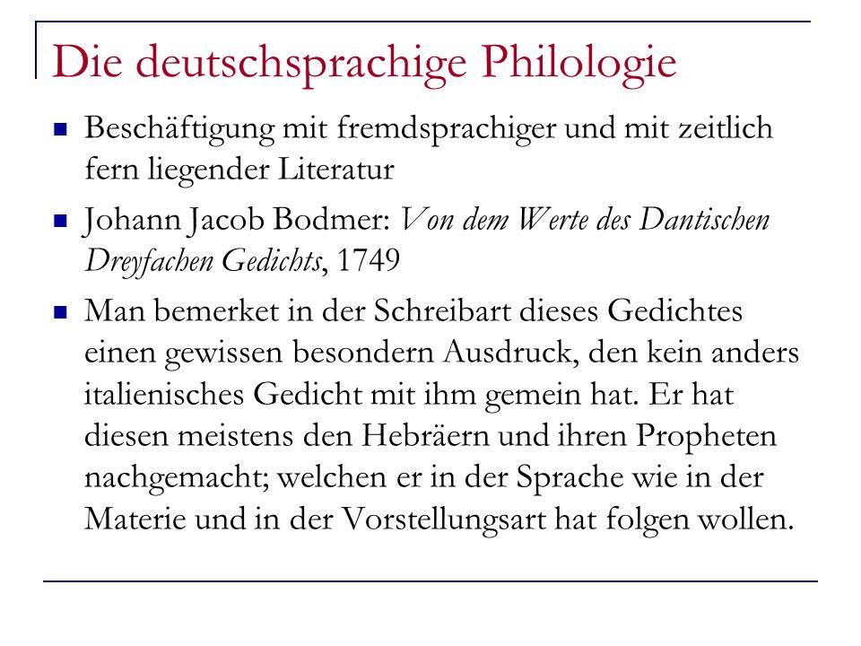 Die deutschsprachige Philologie Beschäftigung mit fremdsprachiger und mit zeitlich fern liegender Literatur Johann Jacob Bodmer: Von dem Werte des Dan