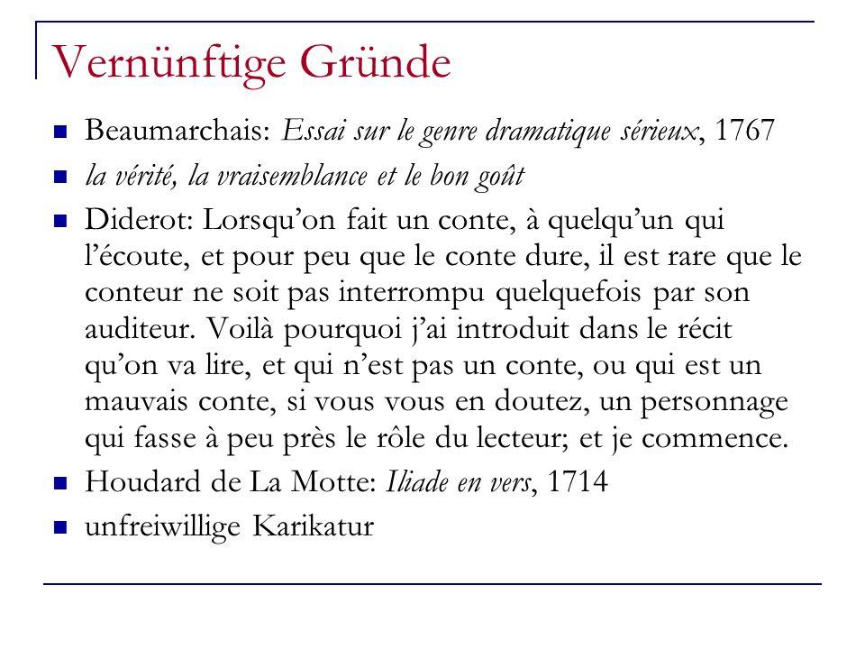 Vernünftige Gründe Beaumarchais: Essai sur le genre dramatique sérieux, 1767 la vérité, la vraisemblance et le bon goût Diderot: Lorsquon fait un cont