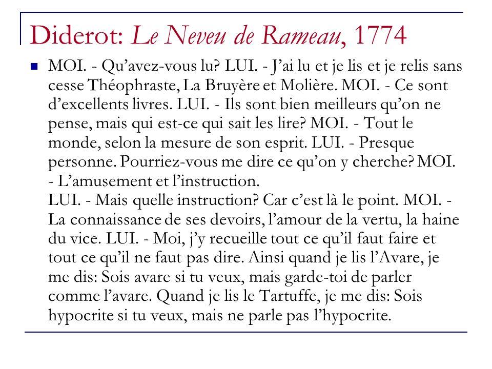 Diderot: Le Neveu de Rameau, 1774 MOI. - Quavez-vous lu? LUI. - Jai lu et je lis et je relis sans cesse Théophraste, La Bruyère et Molière. MOI. - Ce