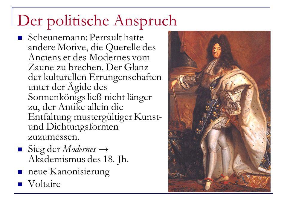 Der politische Anspruch Scheunemann: Perrault hatte andere Motive, die Querelle des Anciens et des Modernes vom Zaune zu brechen. Der Glanz der kultur