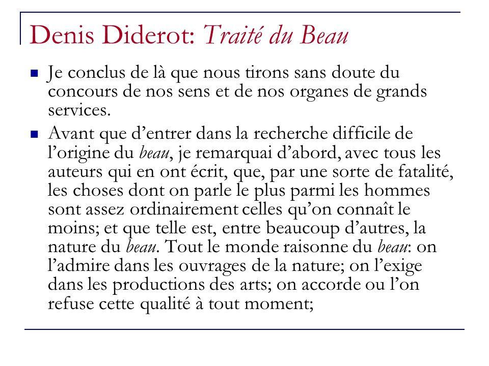Denis Diderot: Traité du Beau Je conclus de là que nous tirons sans doute du concours de nos sens et de nos organes de grands services. Avant que dent