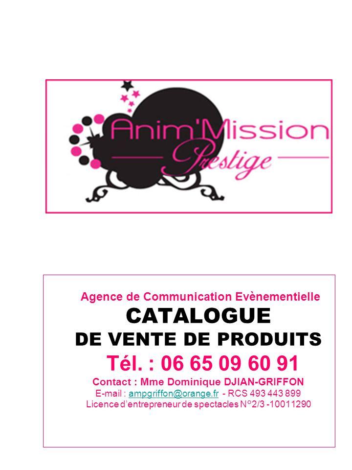 Agence de Communication Evènementielle CATALOGUE DE VENTE DE PRODUITS Tél. : 06 65 09 60 91 Contact : Mme Dominique DJIAN-GRIFFON E-mail : ampgriffon@