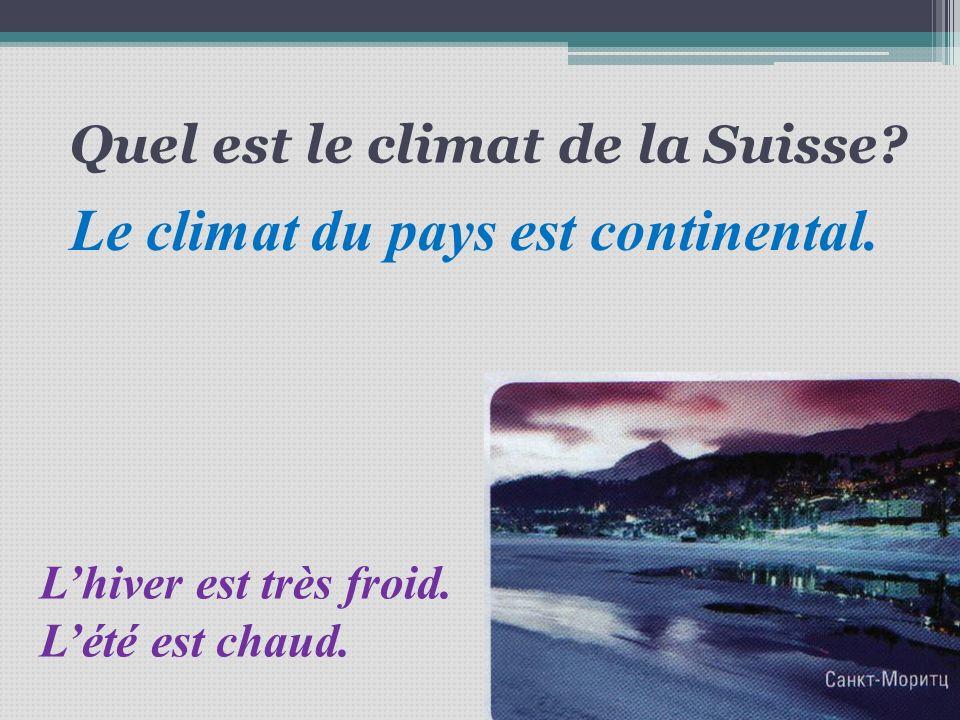 Quel est le climat de la Suisse? Le climat du pays est continental. Lhiver est très froid. Lété est chaud.