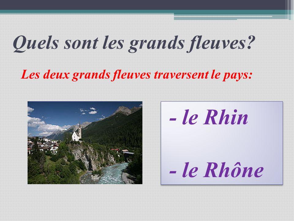 Quels sont les grands fleuves? Les deux grands fleuves traversent le pays: - le Rhin - le Rhône - le Rhin - le Rhône