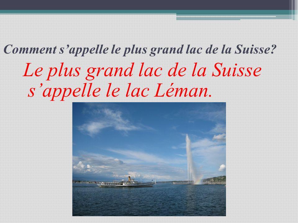 Comment sappelle le plus grand lac de la Suisse? Le plus grand lac de la Suisse sappelle le lac Léman.