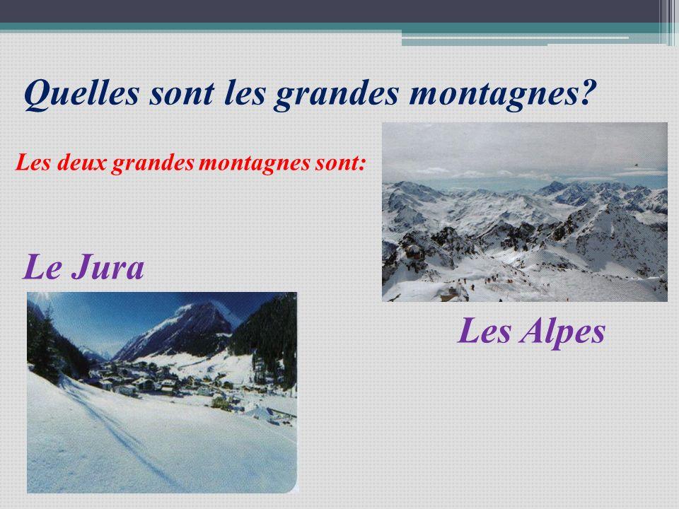 Quelles sont les grandes montagnes? Les deux grandes montagnes sont: Les Alpes Le Jura