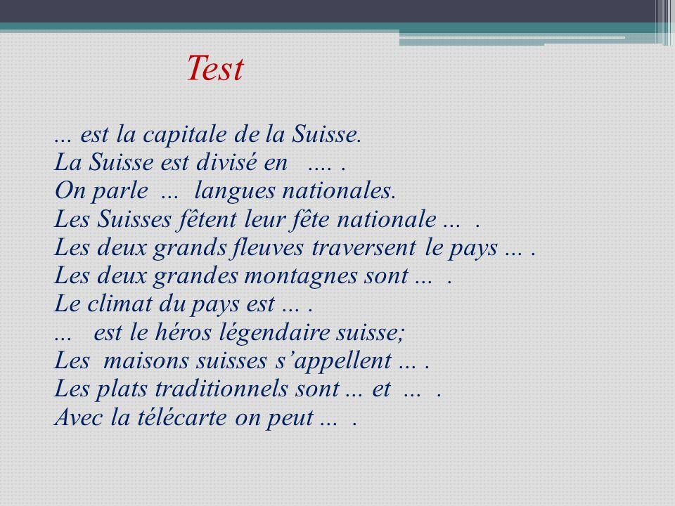Test... est la capitale de la Suisse. La Suisse est divisé en..... On parle... langues nationales. Les Suisses fêtent leur fête nationale.... Les deux