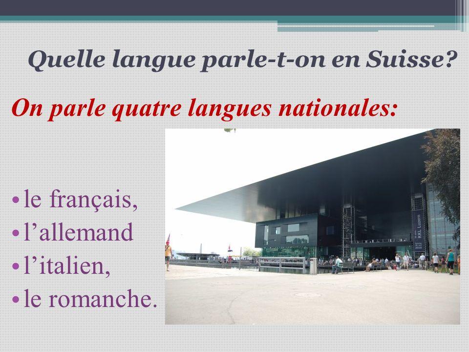 Quelle langue parle-t-on en Suisse? On parle quatre langues nationales: le français, lallemand litalien, le romanche.