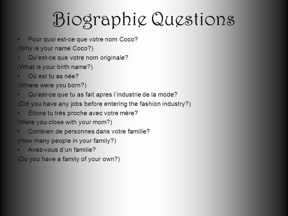 Biographie Questions Pour quoi est-ce que votre nom Coco? (Why is your name Coco?) Quest-ce que votre nom originale? (What is your birth name?) Où est