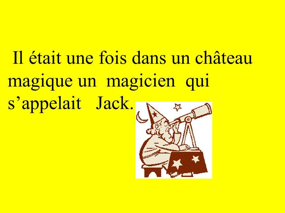Il était une fois dans un château magique un magicien qui sappelait Jack.