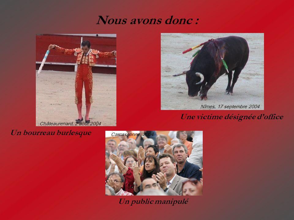 Une victime désignée doffice Un bourreau burlesque Un public manipulé Nous avons donc : Carcassonne, 2004 Châteaurenard, 2 août 2004 Nîmes, 17 septemb
