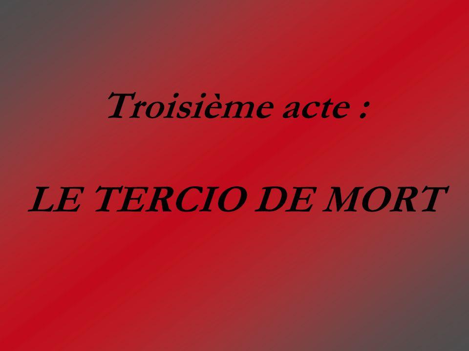 Troisième acte : LE TERCIO DE MORT