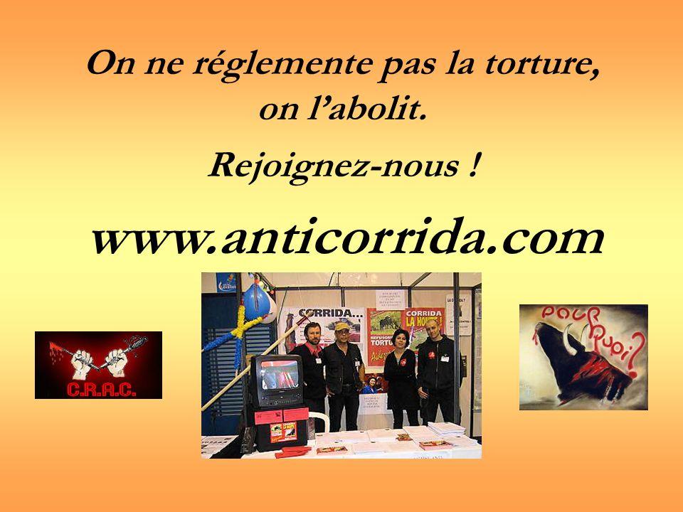 On ne réglemente pas la torture, on labolit. Rejoignez-nous ! www.anticorrida.com