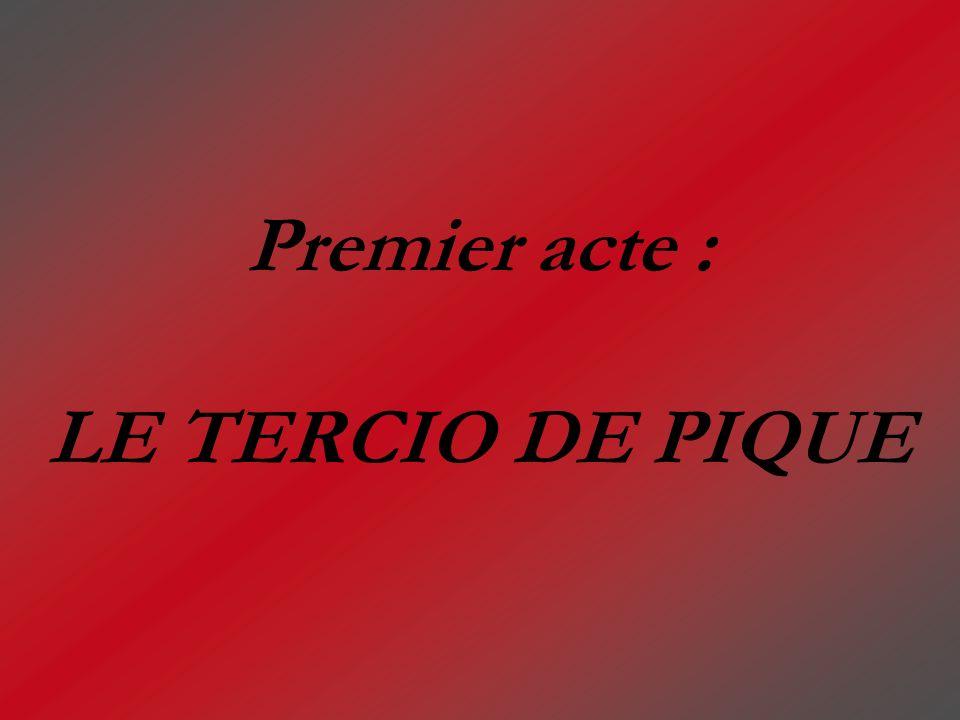 Premier acte : LE TERCIO DE PIQUE