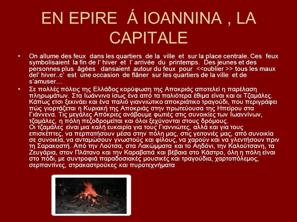 EN EPIRE Á IOANNINA, LA CAPITALE On allume des feux dans les quartiers de la ville et sur la place centrale. Ces feux symbolisaient la fin de l hiver