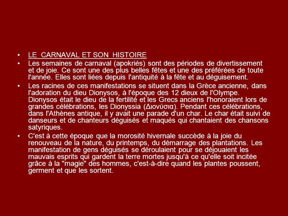 LE CARNAVAL ET SON HISTOIRE Les semaines de carnaval (apokriés) sont des périodes de divertissement et de joie. Ce sont une des plus belles fêtes et u
